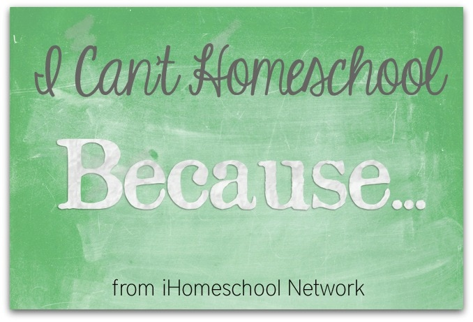 I Cant Homeschool Because