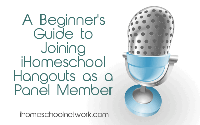 Guide to Joining iHomeschool Hangouts as a Panelist