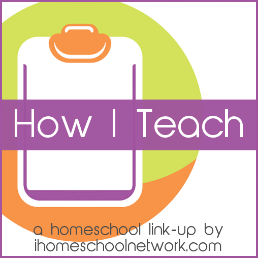 How I Teach, a homeschool link up by iHomeschool Network