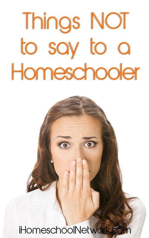 Things Not to Say to a New Homeschooler | iHomeschool Network