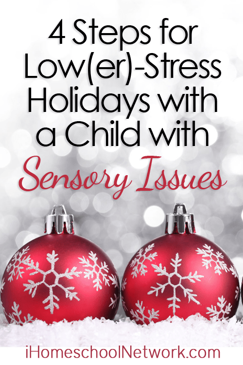4 Steps for Low(er)-Stress Holidays with a Child with Sensory Issues | @iHomeschoolNet | #ihsnet