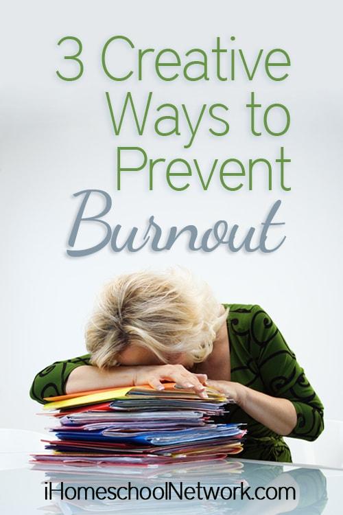3 Creative Ways to Prevent Burnout | @iHomeschoolNet | #ihsnet