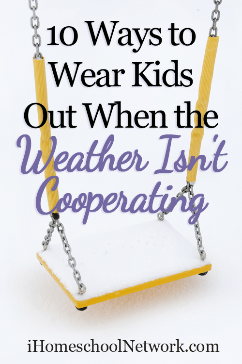 10 Ways to Wear Kids Out When the Weather Isn't Cooperating  | @iHomeschoolNet | #ihsnet
