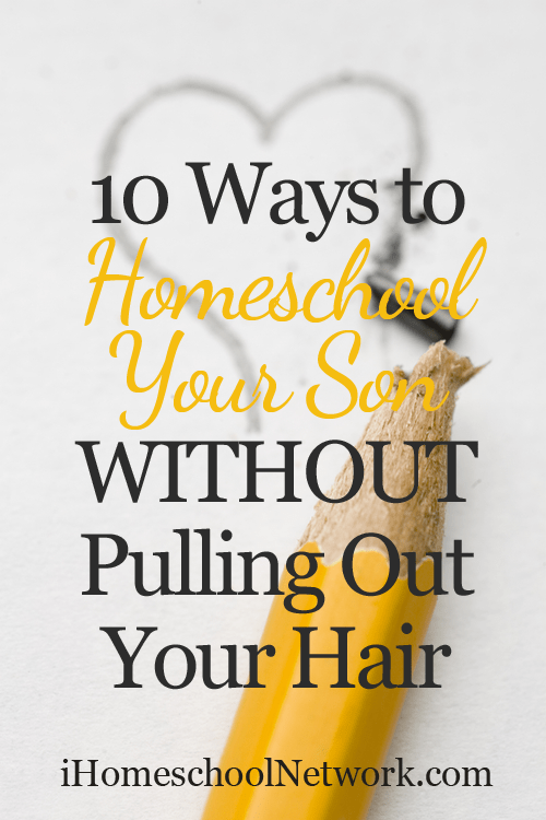10 Ways to Homeschool Your Son WITHOUT Pulling Out Your Hair | @iHomeschoolNet | #ihsnet