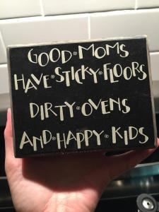 Good Moms Have Sticky Floors