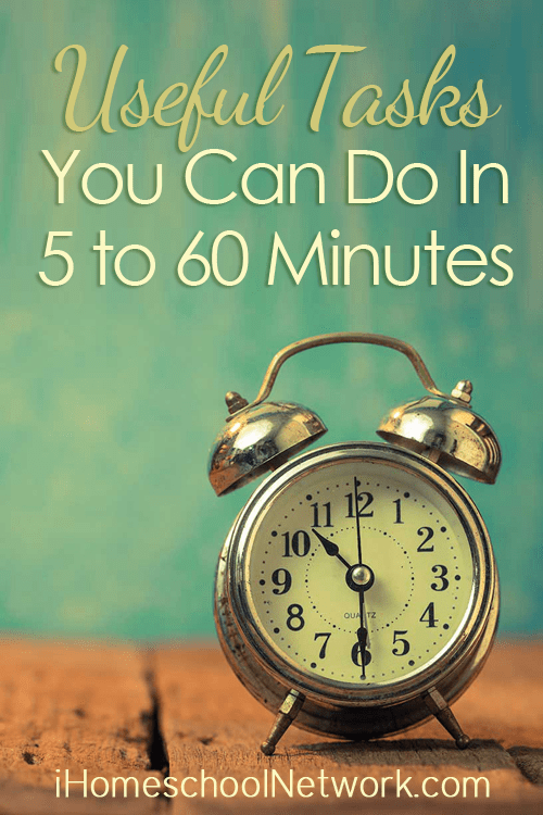 Useful Tasks that You Can do in 5 to 60 Minutes | iHomeschool Network #ihsnet