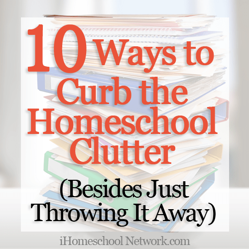 Top 10 Ways to Curb Homeschool Curriculum Clutter (Besides Just Throwing It Away)