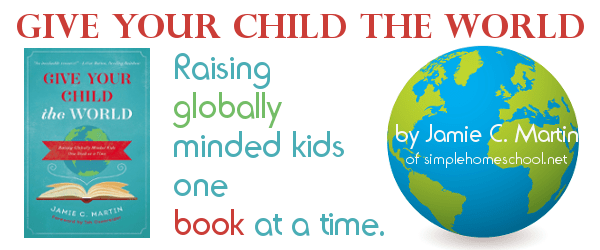 Give Your Child the World: Raising Globally Minded Kids One Book at a Time by Jamie C. Martin