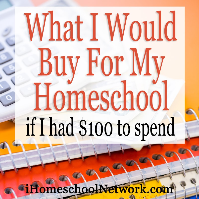 What I Would Buy for Homeschool with $100 | iHomeschoolNetwork.com #ihsnet