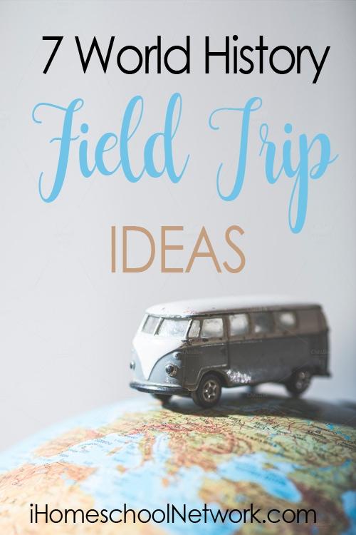 Seven World History Field Trip Ideas