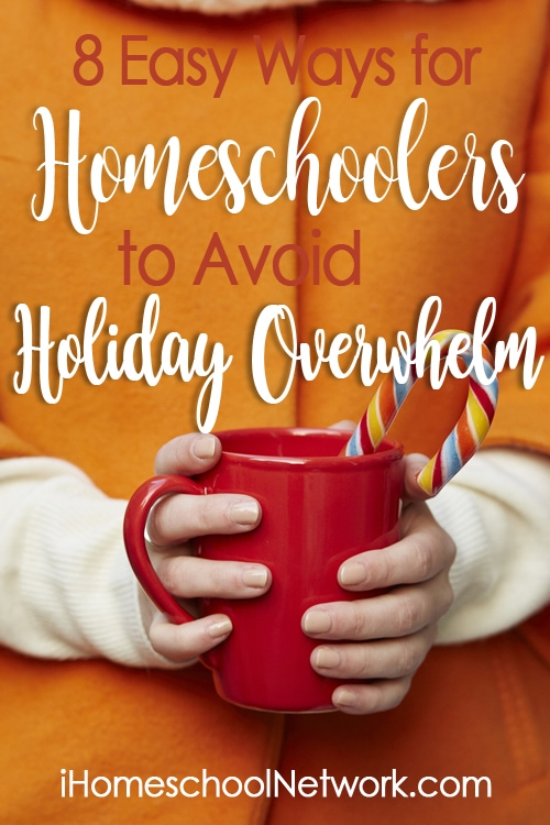 8 Easy Ways for Homeschoolers to Avoid Holiday Overwhelm @ihsnet