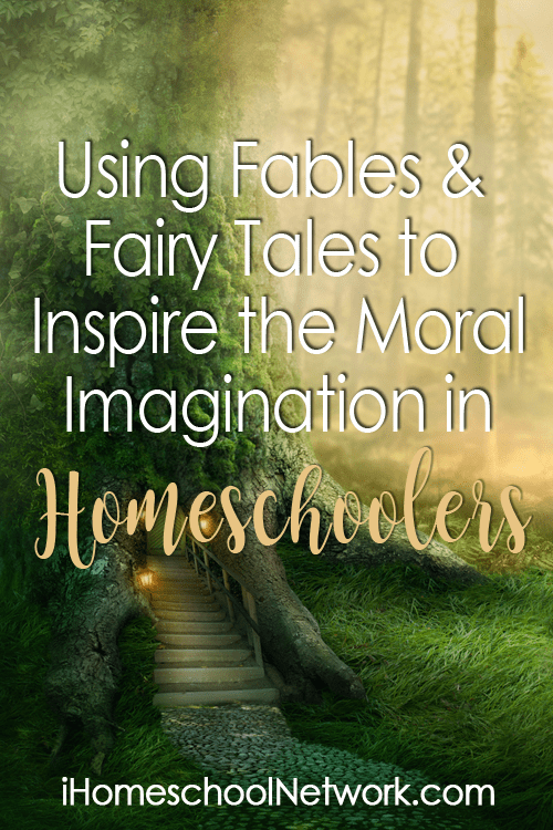 Using Fables and Fairy Tales to Inspire the Moral Imagination in Homeschoolers