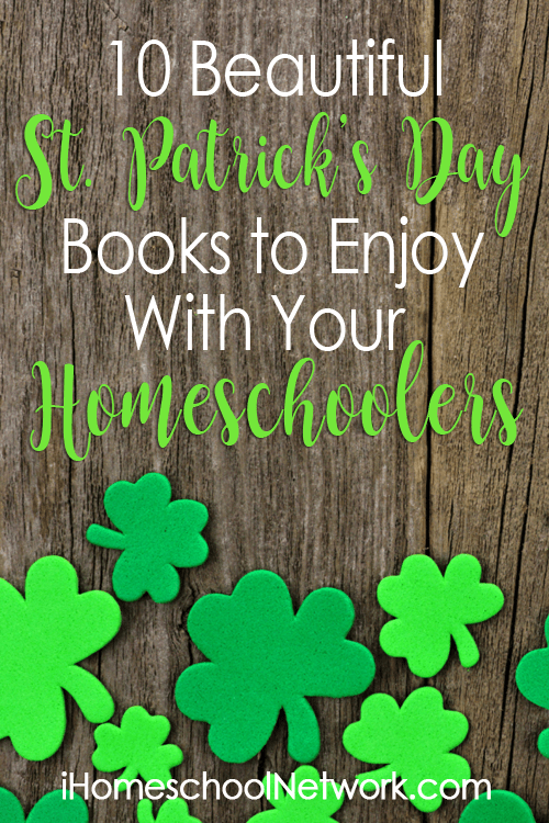 10 Beautiful St Patrick's Day Books to Enjoy with Your Homeschoolers