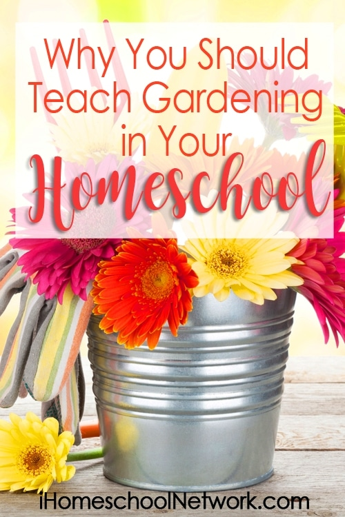 Why You Should Teach Gardening in Your Homeschool