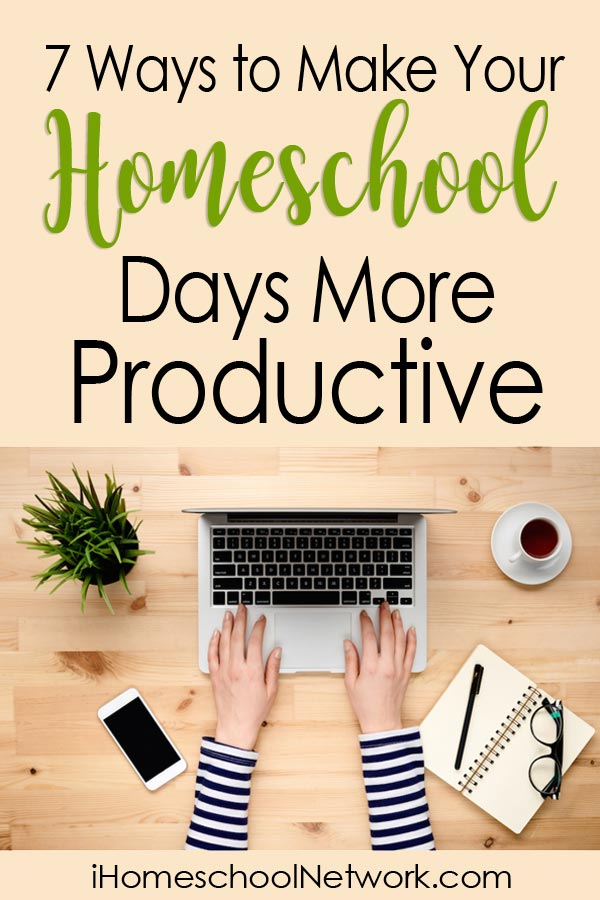7 Ways to Make Your Homeschool Days More Productive