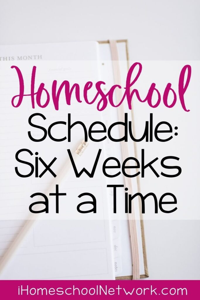 Homeschool Schedule | Six Weeks at a Time