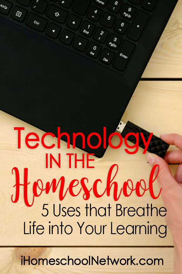 Technology in the Homeschool: 5 Uses that Breathe Life into Your Learning