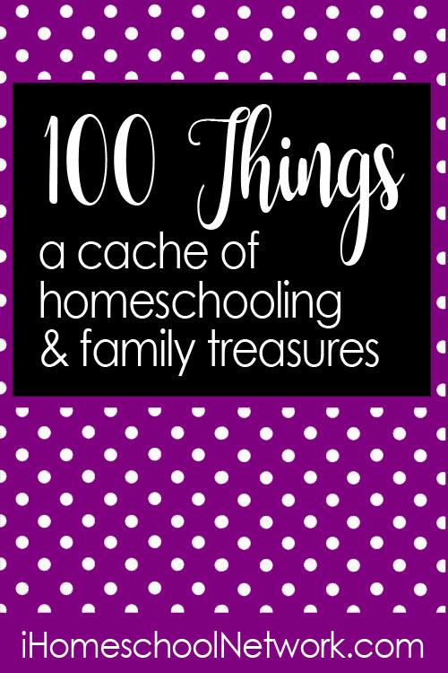 100 Things - A Cache of Homeschooling & Family Treasures | iHomeschool Network #ihsnet