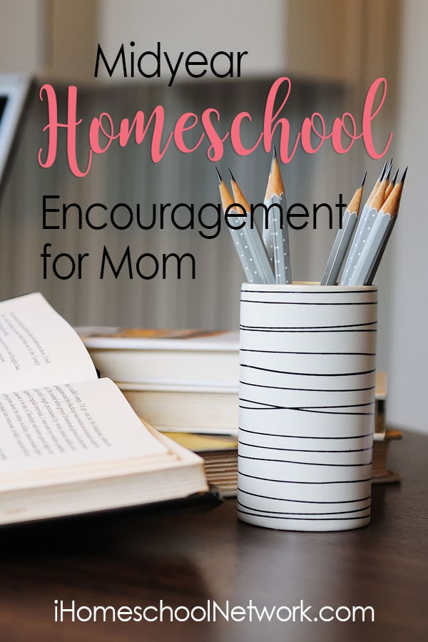 Midyear Homeschool Encouragement for Mom