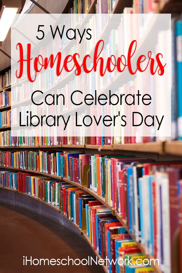 5 Ways Homeschoolers Can Celebrate Library Lover's Day