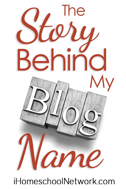 The Story Behind My Blog Name | iHomeschool Network #ihsnet