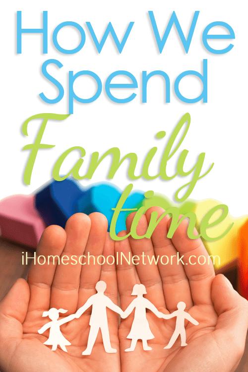 How We Spend Family Time   iHomeschoolNetwork.com #ihsnet