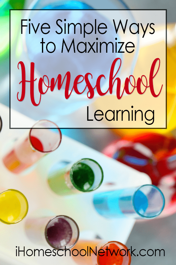 Five Simple Ways to Maximize Homeschool Learning