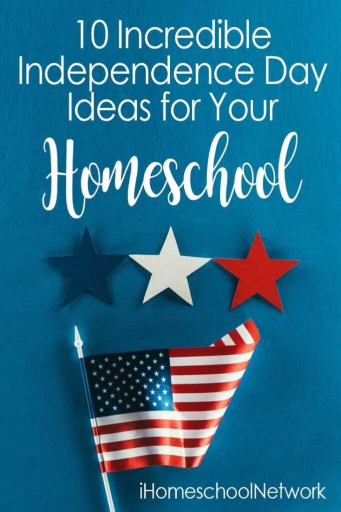 Independence Day Ideas for Your Homeschool