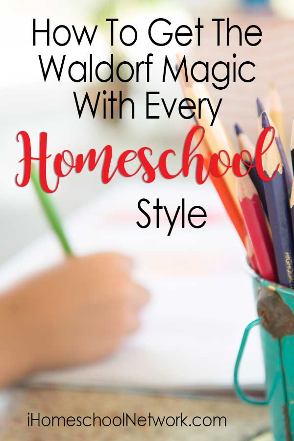 How To Get The Waldorf Magic With Every Homeschool Style