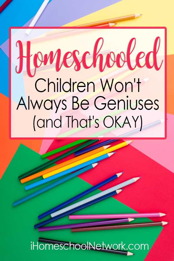 Homeschooled Children Won't Always Be Geniuses and That's OKAY
