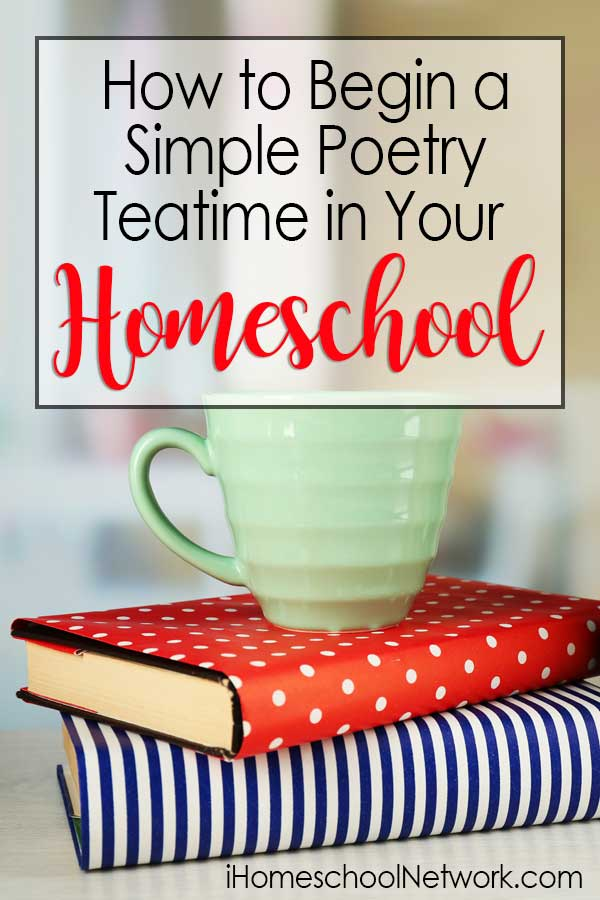 How to Begin a Simple Poetry Teatime in Your Homeschool