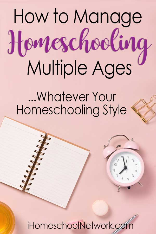 How to Manage Homeschooling Multiple Ages...Whatever Your Homeschooling Style