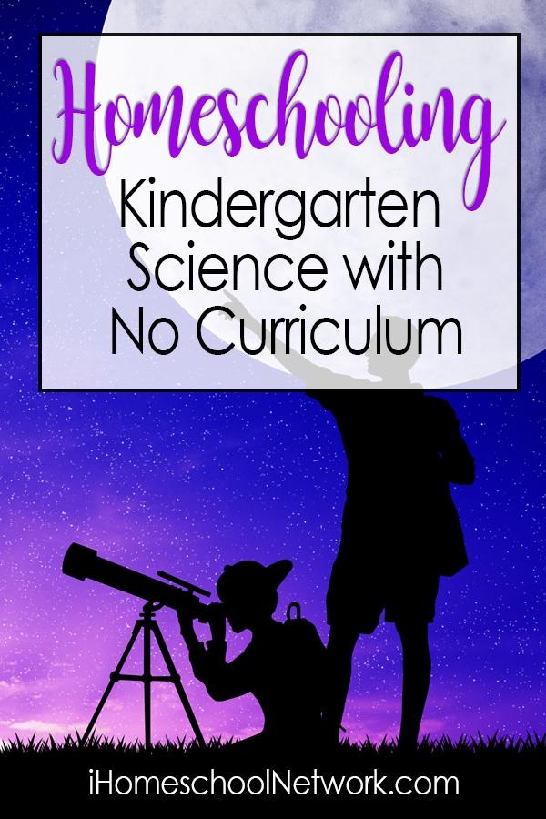 Homeschooling Kindergarten Science with No Curriculum