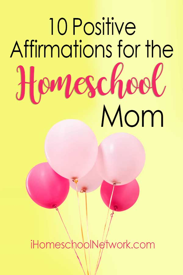 10 Positive Affirmations for the Homeschooling Mom