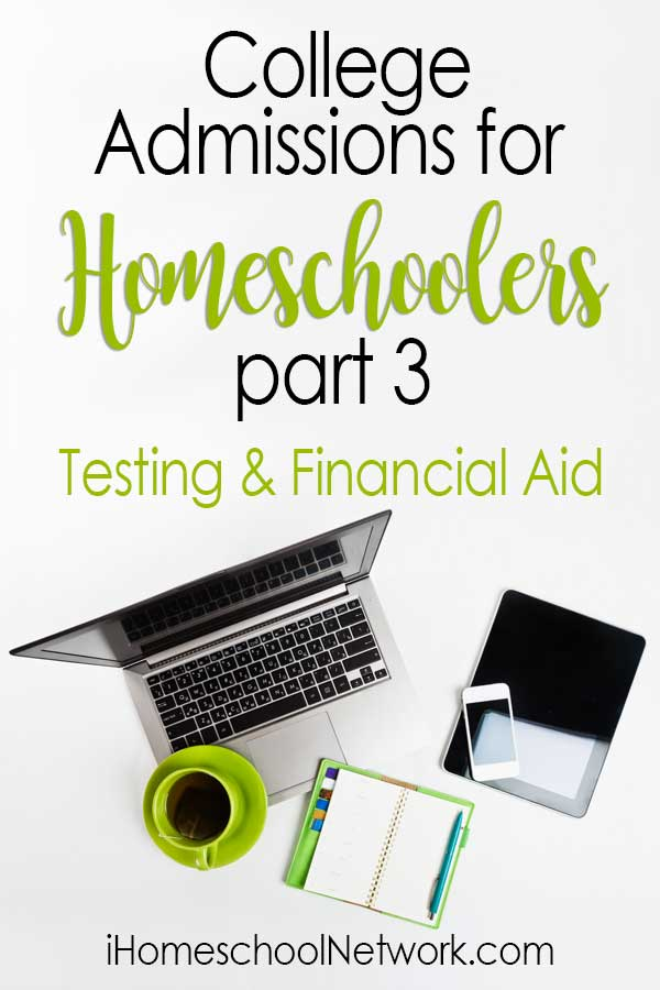 College admissions for homeschoolers - what can you expect with standardized testing, disability accommodations, and financial aid.
