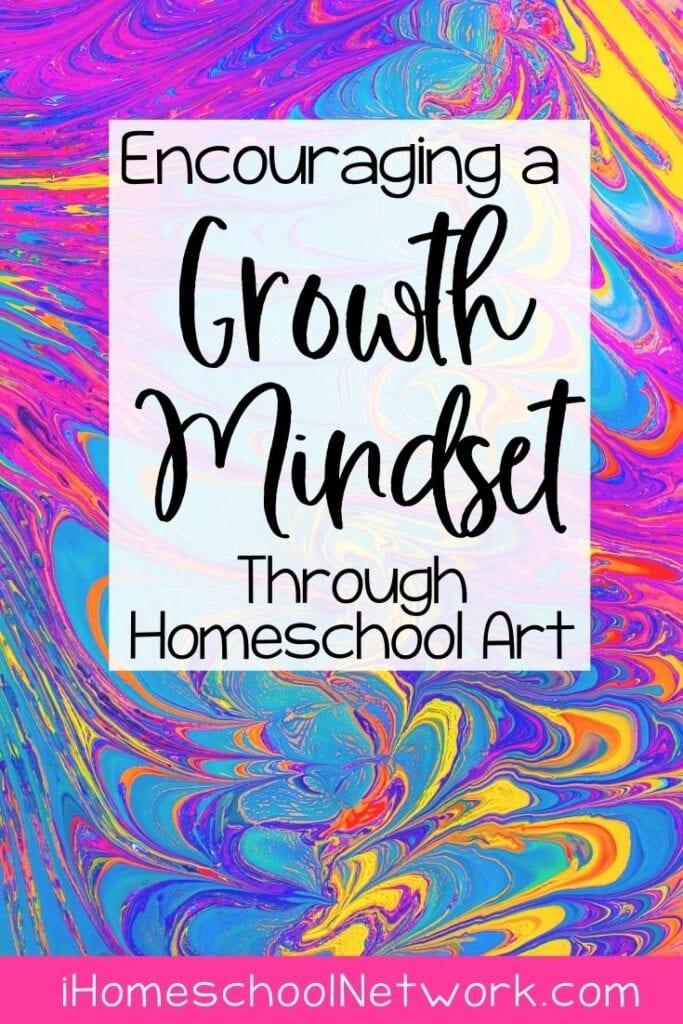 Encourging a Growth Mindset Through Homeschool Art