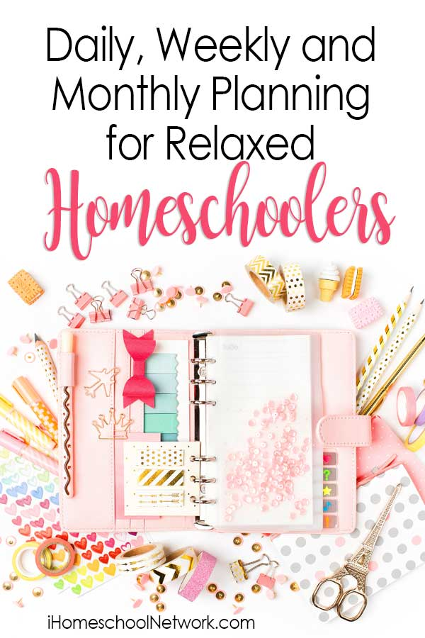 Daily, Weekly and Monthly Planning for Relaxed Homeschoolers