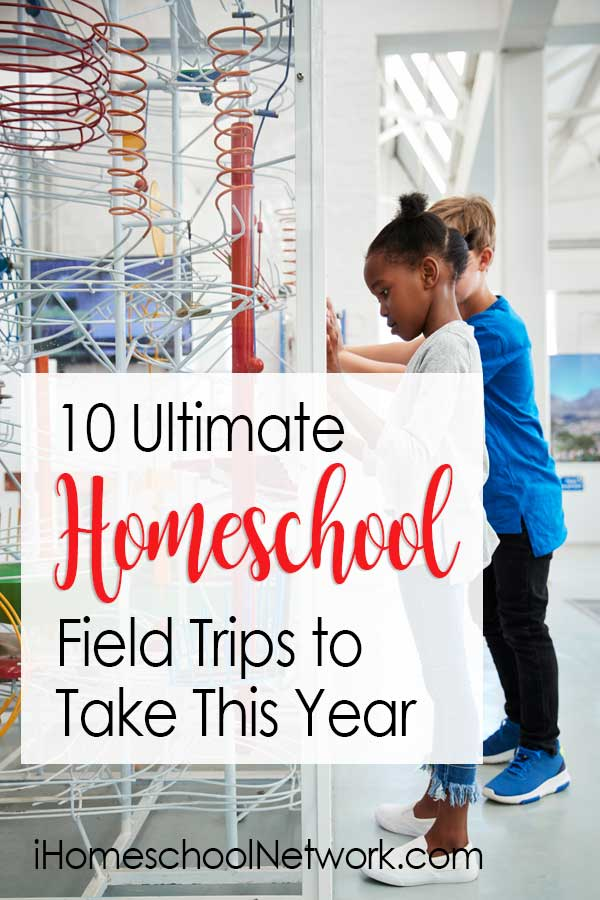 10 Ultimate Homeschool Field Trips to Take This Year