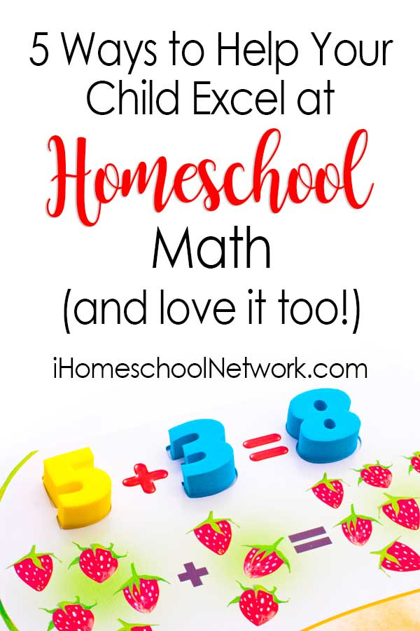 5 Ways to Help Your Child Excel at Homeschool Math, and Love it Too!