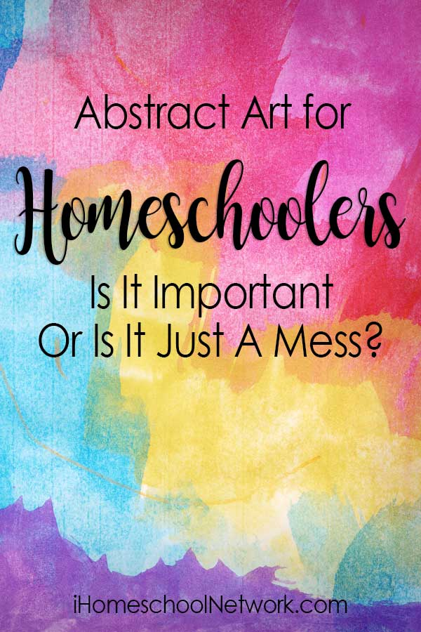Abstract Art for Homeschoolers - Is It Important Or Is It Just A Mess?