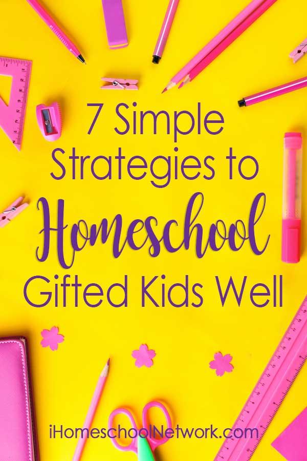 7 Simple Strategies to Homeschool Gifted Kids Well