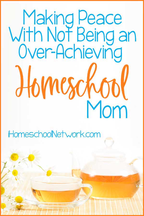 Making Peace With Not Being an Over-Achieving Homeschool Mom