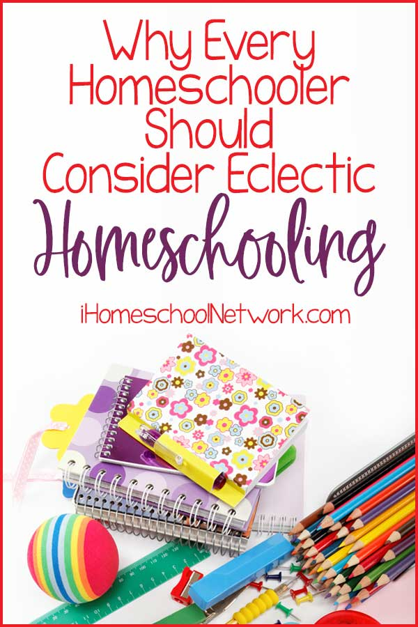 Why Every Homeschooler Should Consider Eclectic Homeschooling