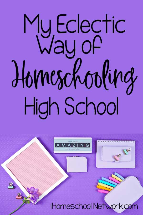 My Eclectic Way of Homeschooling High School