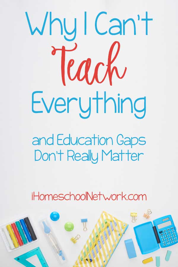 Why I Can't Teach Everything and Education Gaps Don't Really Matter