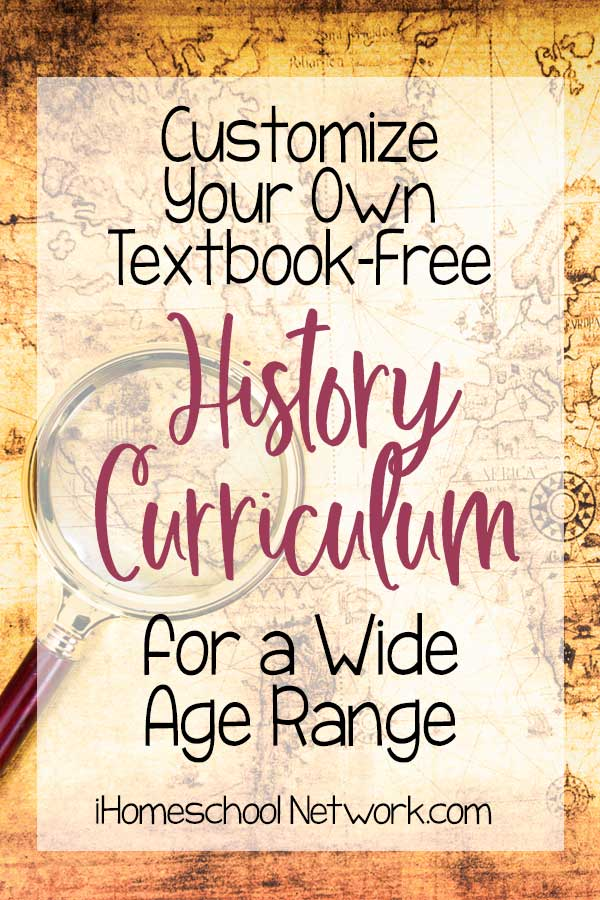 Customize Your Own Textbook-Free History Curriculum for a Wide Age Range