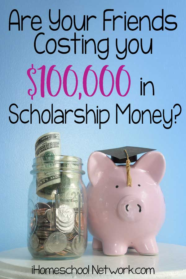 Are Your Friends Costing you $100,000 in Scholarship Money?
