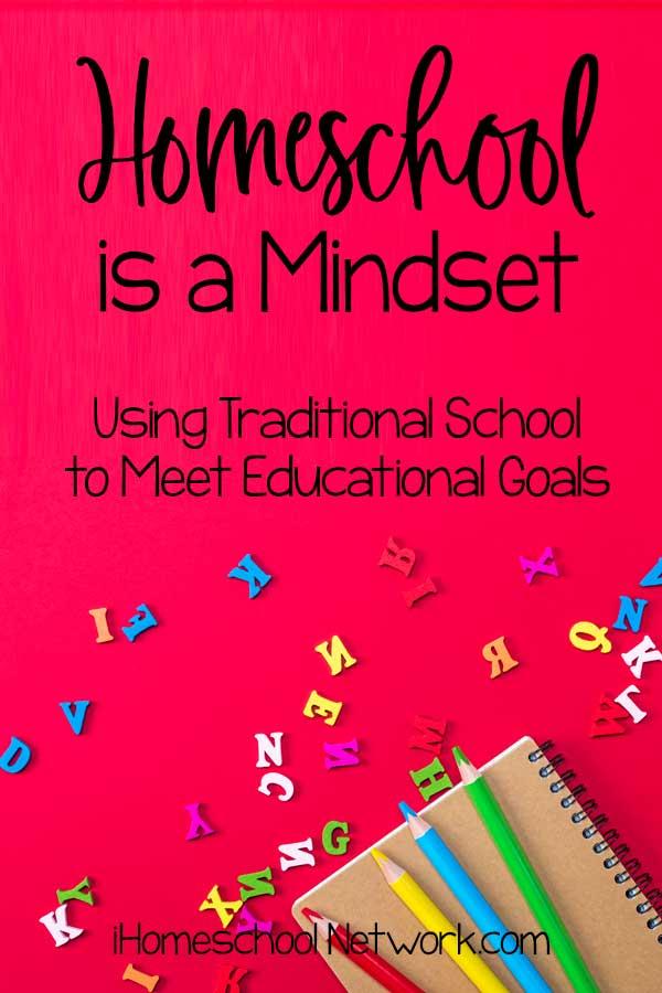 Homeschool is a Mindset: Using Traditional School to Meet Educational Goals