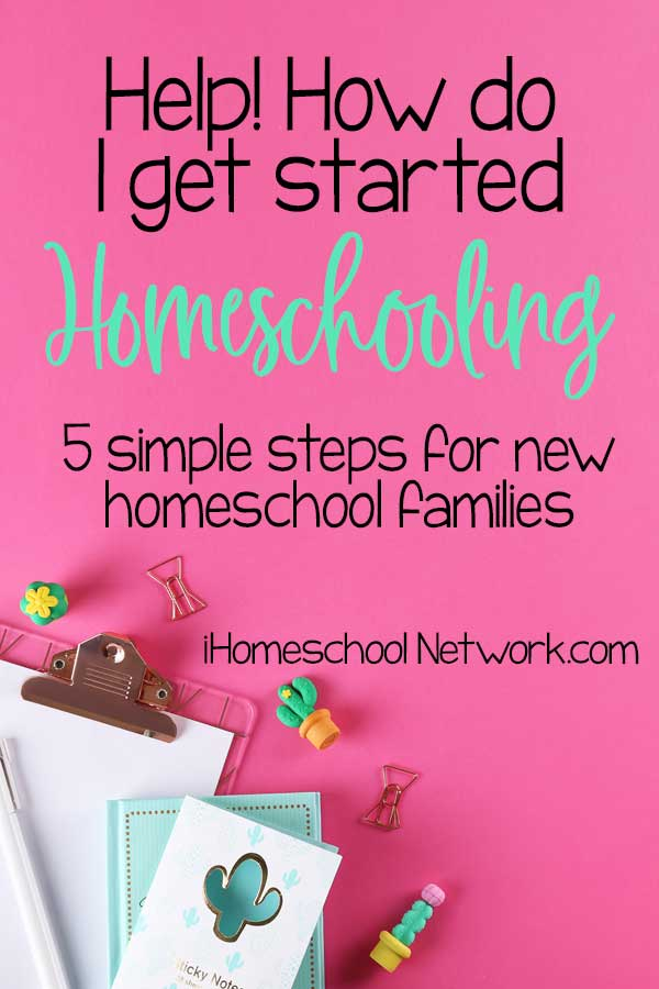 """""""Help! How do I get started homeschooling?"""" 5 simple steps for new homeschool families"""