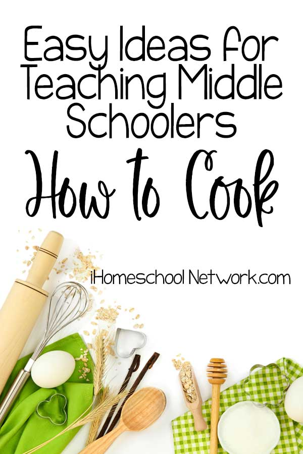 Easy Ideas for Teaching Middle Schoolers How to Cook